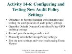 activity 14 6 configuring and testing new audit policy settings
