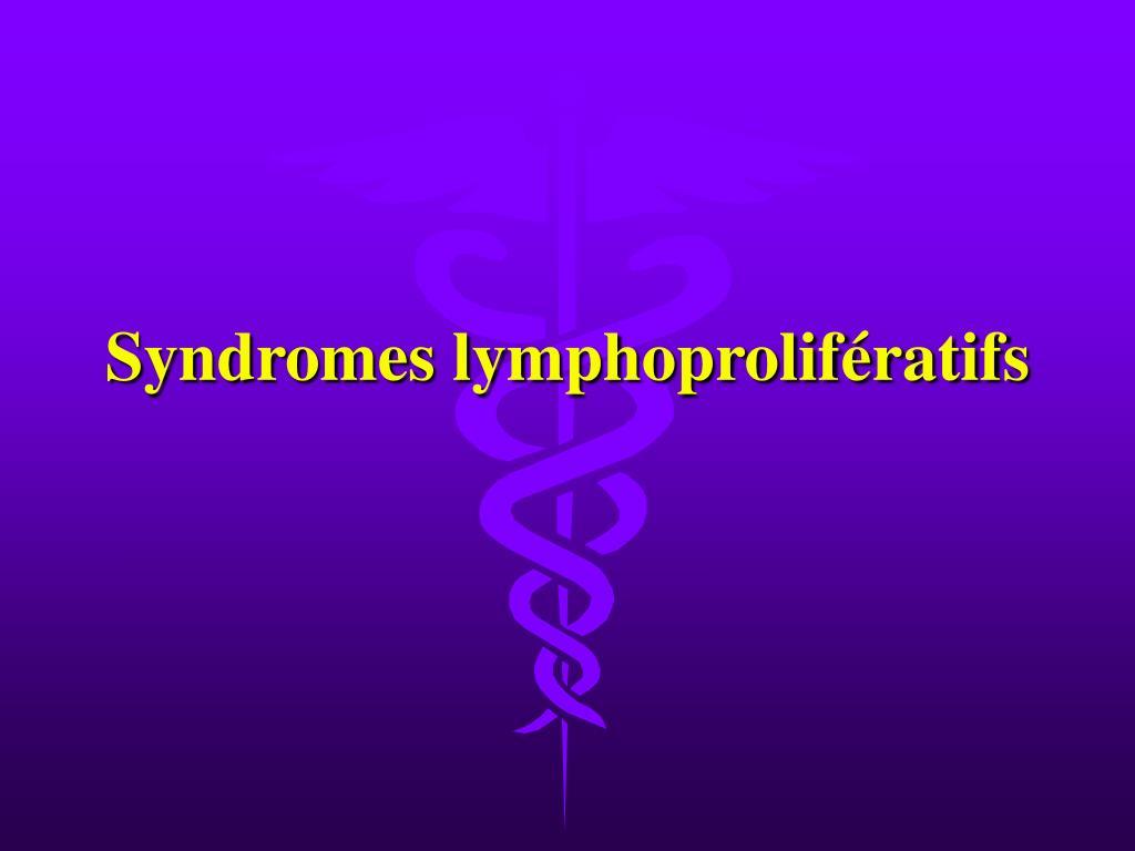 syndromes lymphoprolif ratifs l.