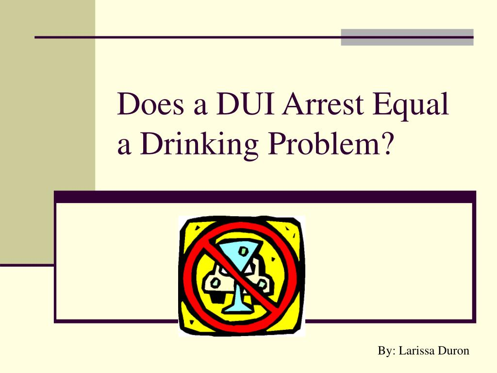 does a dui arrest equal a drinking problem l.