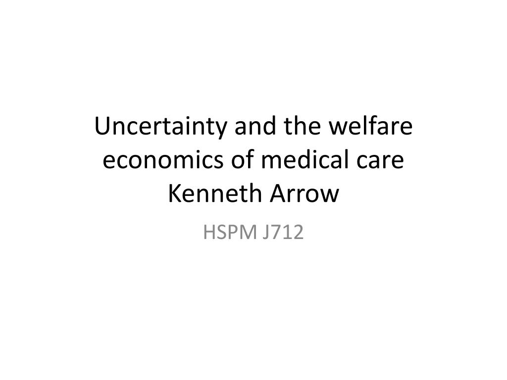 uncertainty and the welfare economics of medical care kenneth arrow l.