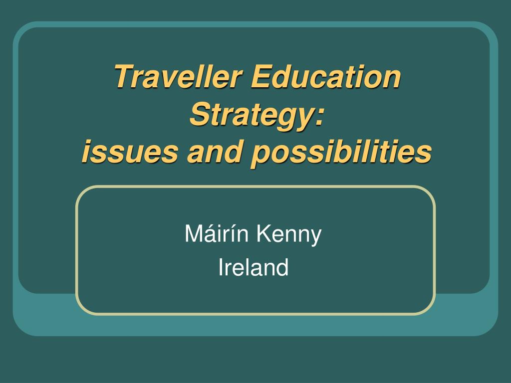 traveller education strategy issues and possibilities l.