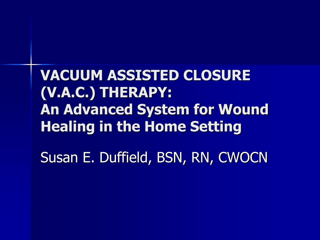 vacuum assisted closure v a c therapy an advanced system for wound healing in the home setting l.