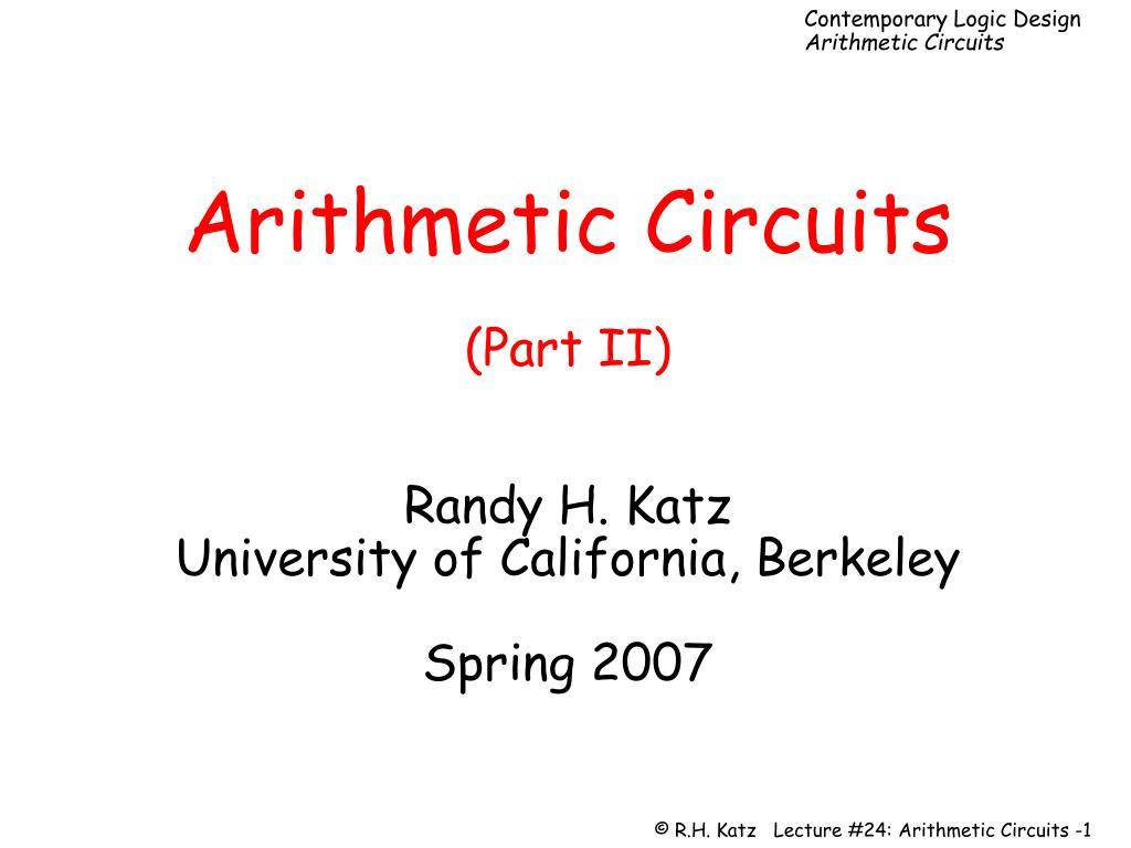 arithmetic circuits part ii randy h katz university of california berkeley spring 2007 l.