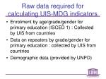 raw data required for calculating uis mdg indicators