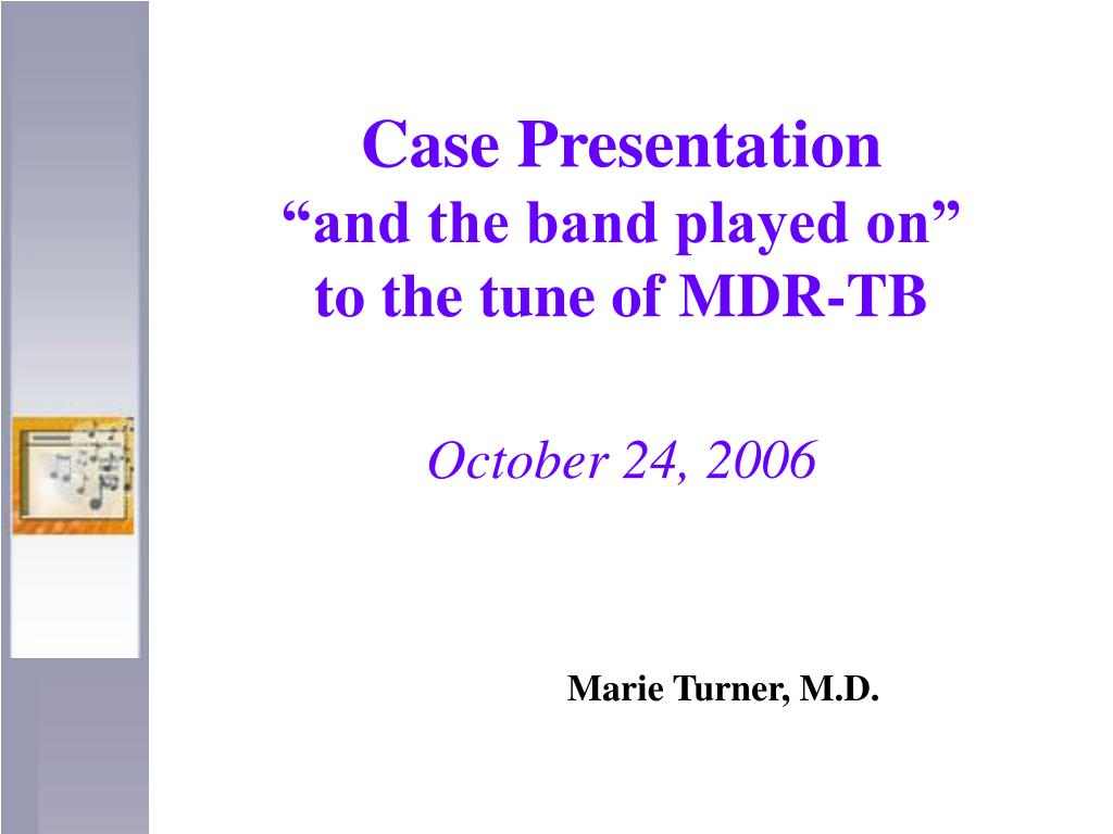 case presentation and the band played on to the tune of mdr tb october 24 2006 l.