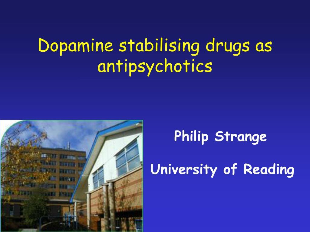 dopamine stabilising drugs as antipsychotics l.