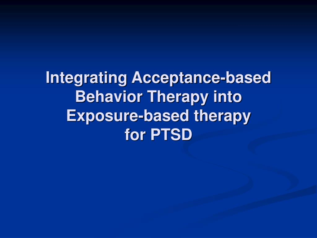integrating acceptance based behavior therapy into exposure based therapy for ptsd l.