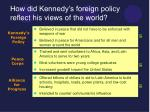 how did kennedy s foreign policy reflect his views of the world