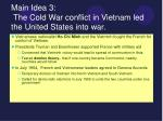 main idea 3 the cold war conflict in vietnam led the united states into war