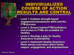 individualized course of action results are central