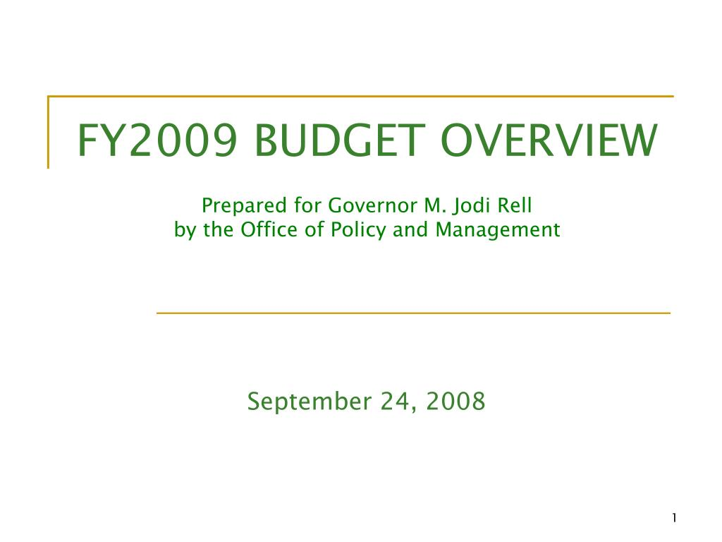 fy2009 budget overview prepared for governor m jodi rell by the office of policy and management l.