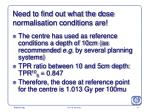 need to find out what the dose normalisation conditions are