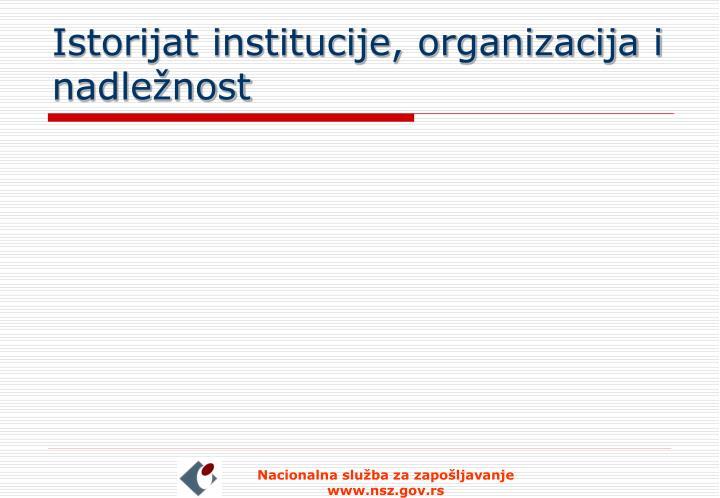 Istorijat institucije organizacija i nadle nost