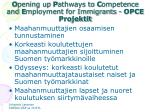 o pening up p athways to c ompetence and e mployment for immigrants opce projektit