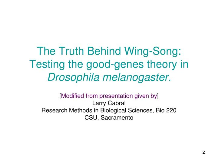 The truth behind wing song testing the good genes theory in drosophila melanogaster