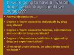 if we re going to have a war on drugs which drugs should we pursue