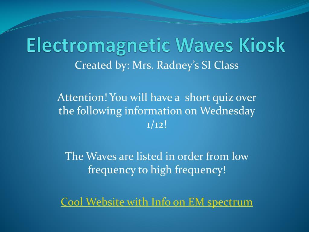 PPT - Electromagnetic Waves Kiosk PowerPoint Presentation