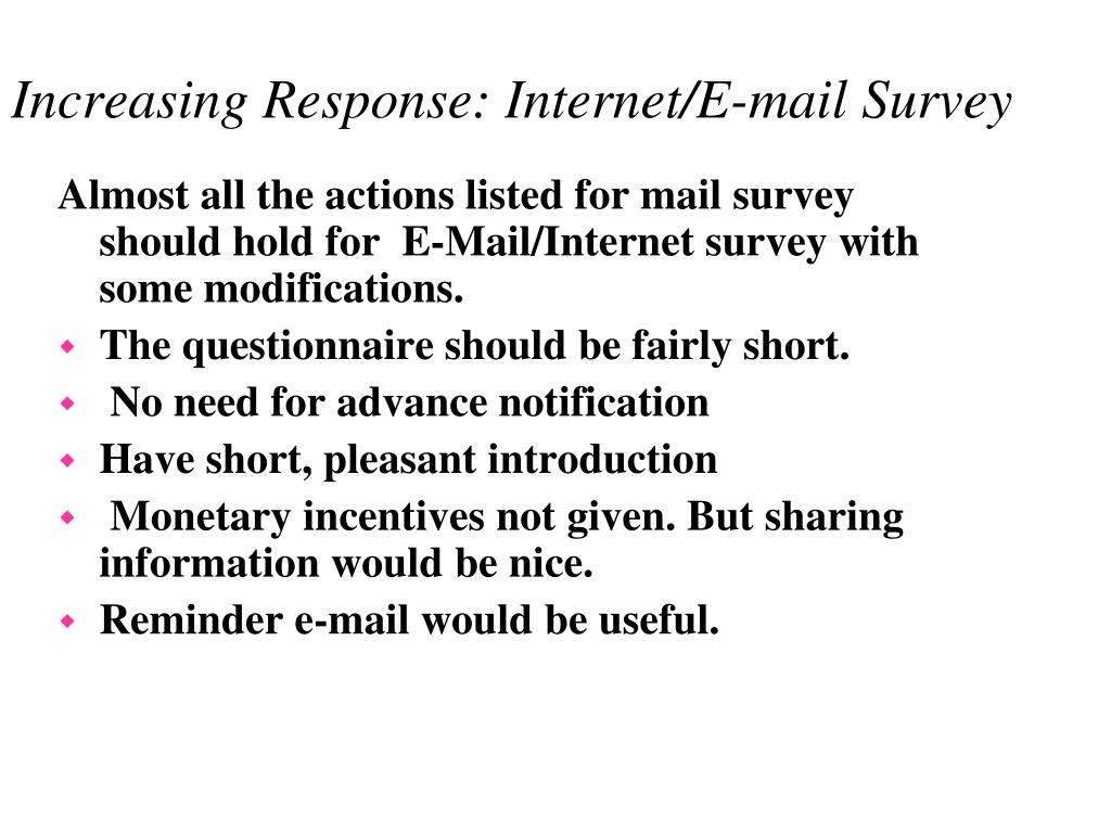 Almost all the actions listed for mail survey should hold for  E-Mail/Internet survey with some modifications.