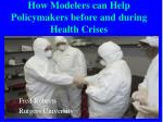 how modelers can help policymakers before and during health crises
