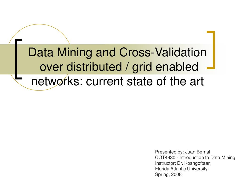 data mining and cross validation over distributed grid enabled networks current state of the art l.