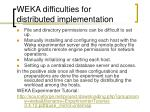 weka difficulties for distributed implementation