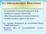 iv idiosyncratic reactions