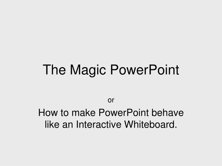 The magic powerpoint