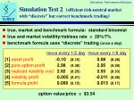 simulation test 2 efficient risk neutral market with discrete but correct benchmark trading