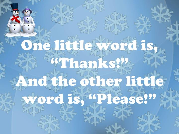 One little word is thanks and the other little word is please