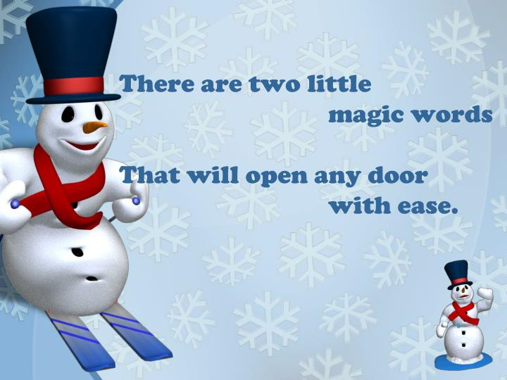 There are two little magic words that will open any door with ease