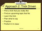 approach 2 trick driven
