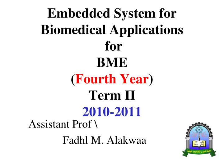 embedded system for biomedical applications for bme fourth year term ii 2010 2011 n.