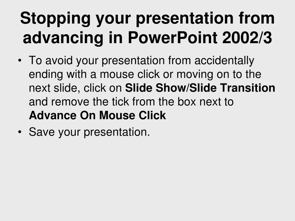 Stopping your presentation from advancing in PowerPoint 2002/3