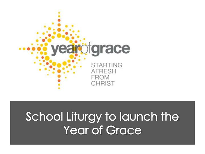 school liturgy to launch the year of grace n.