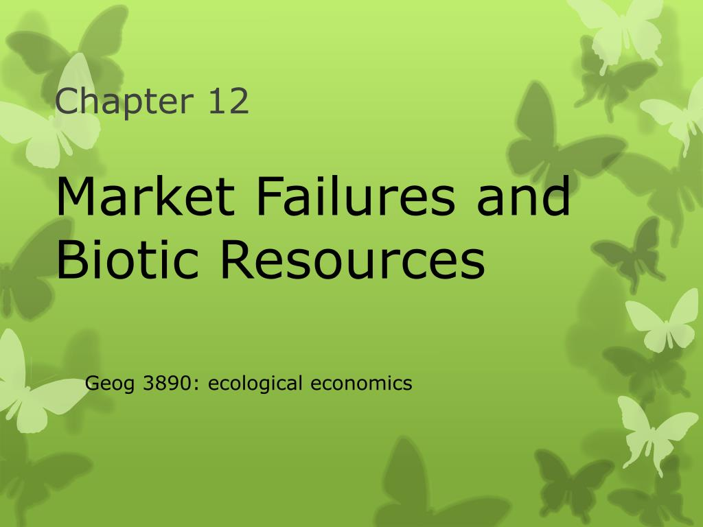 chapter 12 market failures and biotic resources l.