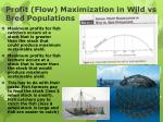 profit flow maximization in wild vs bred populations