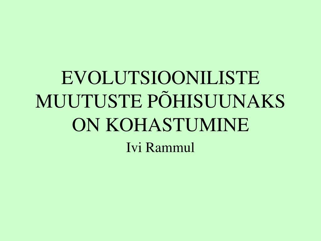 evolutsiooniliste muutuste p hisuunaks on kohastumine l.