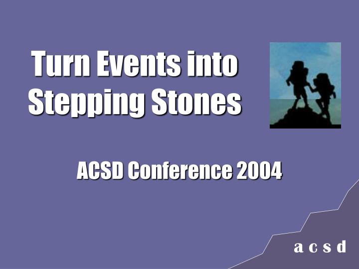 turn events into stepping stones n.