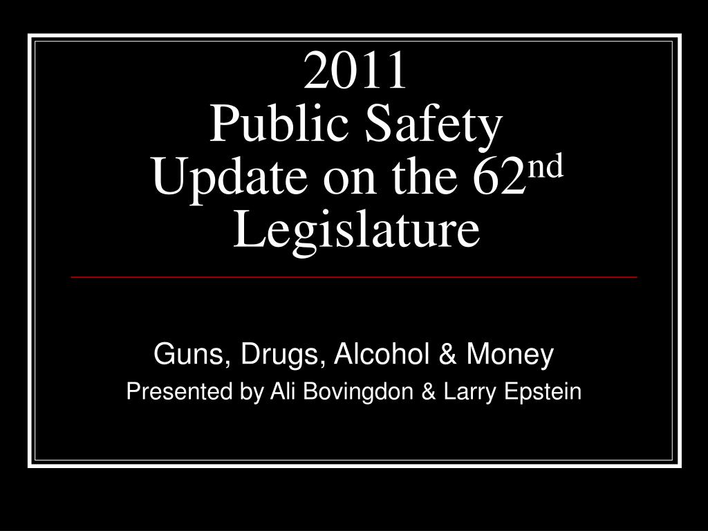 2011 public safety update on the 62 nd legislature l.