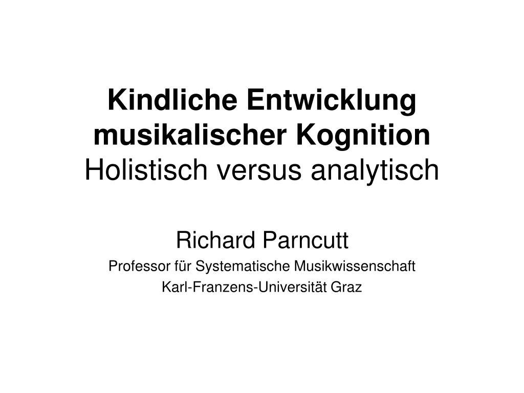 kindliche entwicklung musikalischer kognition holistisch versus analytisch l.