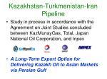 kazakhstan turkmenistan iran pipeline