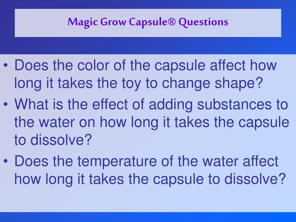 Magic Grow Capsule® Questions