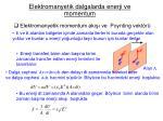 elektromanyetik dalgalarda enerji ve momentum29