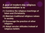 a goal of modern day religious fundamentalism is to