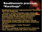 baud iamasis procesas karolinoje