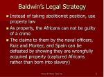 baldwin s legal strategy