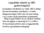 legut bbi adatok az ibd gyakoris g r l