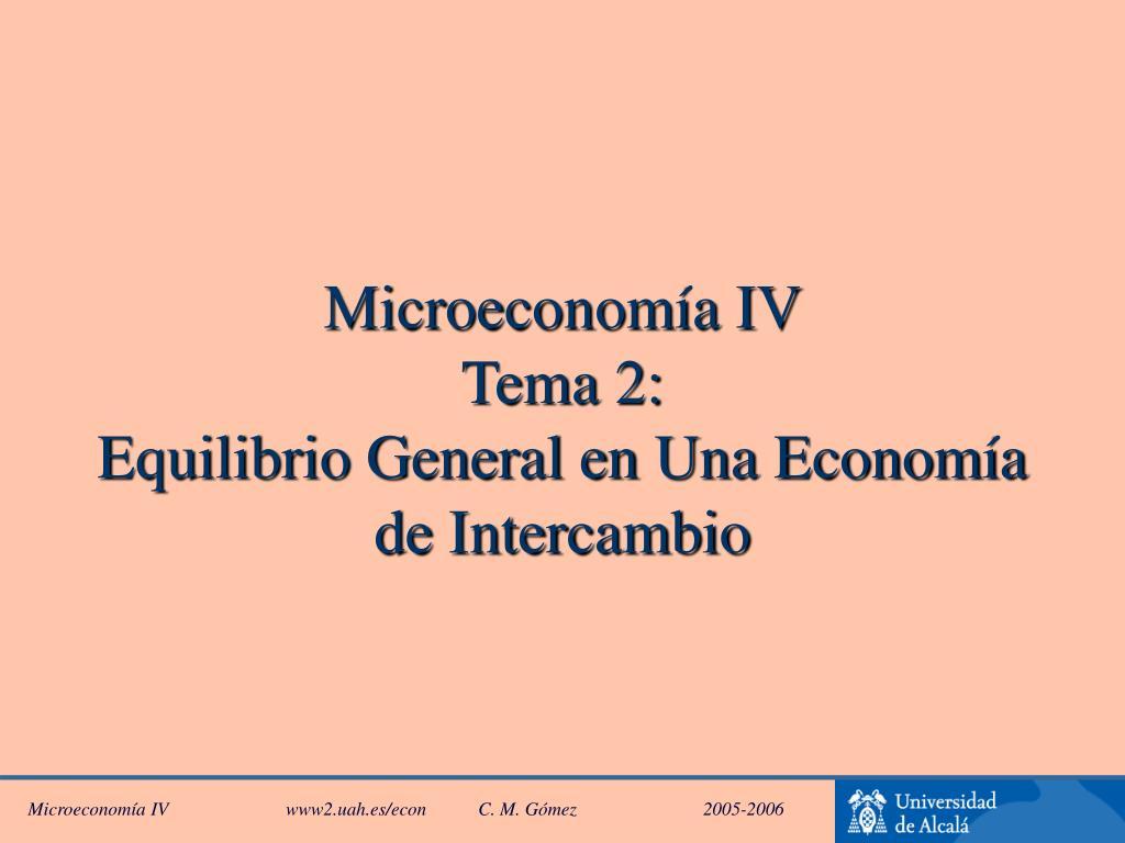 microeconom a iv tema 2 equilibrio general en una econom a de intercambio l.