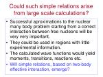 could such simple relations arise from large scale calculations