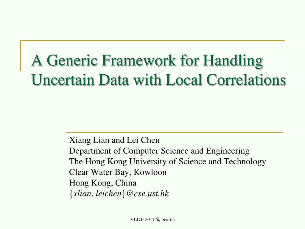 a generic framework for handling uncertain data with local correlations l.